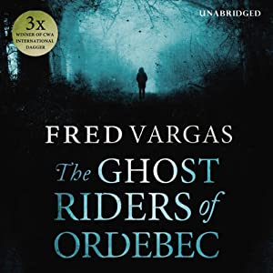 The Ghost Riders of Ordebec: A Commissaire Adamsberg Novel, Book 7 | [Fred Vargas]