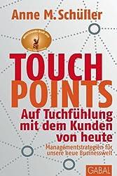 Touchpoints: Auf Tuchfühlung mit dem Kunden von heute. Managementstrategien für unsere neue Businesswelt