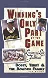img - for Winning's Only Part of the Game: Lessons of Life and Football by Bowden, Bobby, Bowden, Terry, Bowden Family, Brown, Ben (1996) Hardcover book / textbook / text book