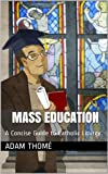 Mass Education: A Concise Guide to Catholic Liturgy