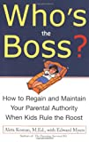 img - for Who's the Boss: How to Regain and Maintain your Parental Authority when Kids Rule the Roost book / textbook / text book