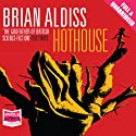 Hothouse (       UNABRIDGED) by Brian Aldiss Narrated by Nick Boulton