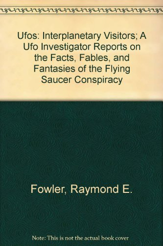 Ufos: Interplanetary Visitors; A Ufo Investigator Reports on the Facts, Fables, and Fantasies of the Flying Saucer Conspiracy