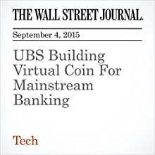 UBS Building Virtual Coin For Mainstream Banking (       UNABRIDGED) by Anna Irrera Narrated by Alexander Quincy