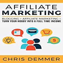 Affiliate Marketing: Blogging + Affiliate Marketing = Turn Your Hobby into a Full Time Income Audiobook by Chris Demmer Narrated by Richard Norkus