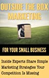 img - for OUTSIDE THE BOX MARKETING FOR YOUR SMALL BUSINESS book / textbook / text book