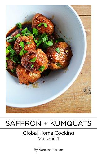 Saffron + Kumquats: Global Home Cooking by Vanessa Larson