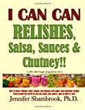 img - for I CAN CAN RELISHES, Salsa, Sauces & Chutney!!: How to make relishes, salsa, sauces, and chutney with quick, easy heirloom recipes from around the ... (I CAN CAN Frugal Living Series) (Volume 3) book / textbook / text book