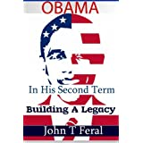Obama In His Second Term: Building A Legacy