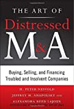 img - for The Art of Distressed M&A: Buying, Selling, and Financing Troubled and Insolvent Companies (Art of M&A) by Nesvold, H. Peter, Anapolsky, Jeffrey, Reed Lajoux, Alexandr (2011) Hardcover book / textbook / text book