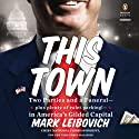 This Town: Two Parties and a Funeral - Plus, Plenty of Valet Parking! - in America's Gilded Capital Hörbuch von Mark Leibovich Gesprochen von: Joe Barrett