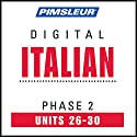 Italian Phase 2, Unit 26-30: Learn to Speak and Understand Italian with Pimsleur Language Programs  by  Pimsleur Narrated by  uncredited