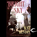Bright of the Sky: The Entire and the Rose, Book 1 (       UNABRIDGED) by Kay Kenyon Narrated by Christian Rummel