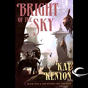Bright of the Sky: The Entire and the Rose, Book 1 | [Kay Kenyon]