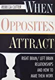 img - for When Opposites Attract: 2Right Brain/Left Brain Relationships and How to Make Them Work book / textbook / text book