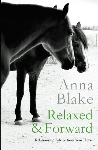 Relaxed & Forward: Relationship Advice From Your Horse