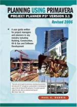 Planning Using Primavera Project Planner P3 Version 3.1 Revised 2006