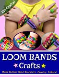 Loom Bands Crafts: Make Beautiful Rubber Band Bracelets, Jewelry, and More!
