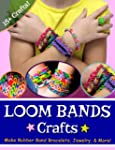 Loom Bands Crafts: Make Beautiful Rub...