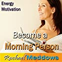 Become a Morning Person Hypnosis: Wake Up Happy & Start Your Day Right, Guided Meditation, Binaural Beats, Positive Affirmations Speech by Rachael Meddows Narrated by Rachael Meddows