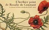 echange, troc Luc Breton - L'Herbier peint de Rosalie de Constant : le dessin de fleurs à la fin du XVIIIème siècle