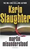 Martin Misunderstood (0099525895) by Karin Slaughter