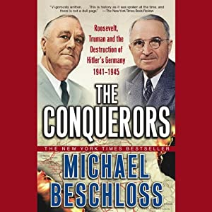The Conquerors: Roosevelt, Truman, and the Destruction of Hitler's Germany, 1941-1945 | [Michael Beschloss]