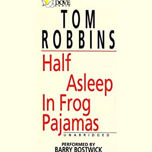 Half Asleep in Frog Pajamas | [Tom Robbins]