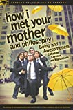 How I Met Your Mother and Philosophy (Popular Culture and Philosophy)