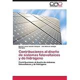 Contribuciones Al Dise O de Sistemas Fotovoltaicos y de Hidr Geno: Contribuciones al diseño de sistemas fotovoltaicos...