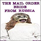 The Mail Order Bride from Russia Hörbuch von Jeffrey Jeschke Gesprochen von: Jerrod Barth