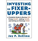 img - for [(Investing in Fixer-uppers: A Complete Guide to Buying Low, Fixing Smart, Adding Value and Selling (or Renting) High )] [Author: Jay P. DeCima] [Mar-2003] book / textbook / text book