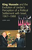 img - for King Hussein and the Evolution of Jordan's Perception of a Political Settlement with Israel, 1967 1988 book / textbook / text book