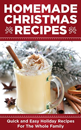 Homemade Christmas Recipes: Quick and Easy Holiday Recipes for the Whole Family by Hadley Maxwell