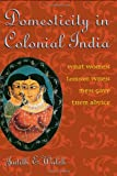 Domesticity in Colonial India: What Women Learned When Men Gave Them Advice