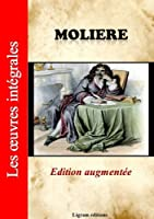 Moli�re - Les oeuvres compl�tes (�dition augment�e)