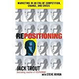 Repositioning: Marketing in an Era of Competition, Change and Crisis ~ Jack Trout