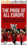 The Pride of All Europe: Manchester United's Greatest Seasons in the European Cup (English Edition)