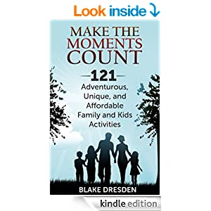Make the Moments Count - 121 Adventurous, Unique and Affordable Family and Kids Activities