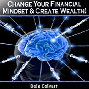 Change Your Financial Mindset and Create Wealth Audiobook