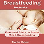 Breastfeeding Mechanics: Emotional Affect on Breast Milk & Breastfeeding | Martha Calder