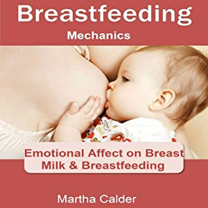 Breastfeeding Mechanics: Emotional Affect on Breast Milk & Breastfeeding | [Martha Calder]