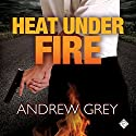 Heat Under Fire: By Fire Series, Book 4 Audiobook by Andrew Grey Narrated by Paul Morey