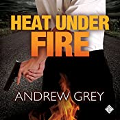 Heat Under Fire: By Fire Series, Book 4 | Andrew Grey