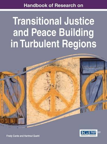 Handbook of Research on Transitional Justice and Peace Building in Turbulent Regions (Advances in Public Policy and Admi
