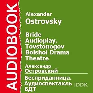 Bride: Tovstonogov Bolshoi Drama Theatre Audioplay [Russian Edition] | [Alexander Ostrovsky]