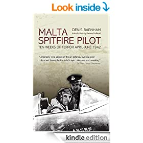 Malta: Spitfire Pilot: Ten Weeks of Terror April - June 1942