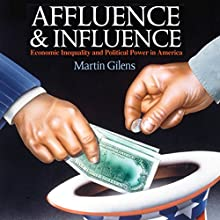 Affluence and Influence: Economic Inequality and Political Power in America (       UNABRIDGED) by Martin Gilens Narrated by Jeremy Arthur