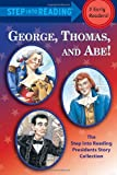 img - for George, Thomas, and Abe!: The Step into Reading Presidents Story Collection book / textbook / text book