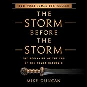 The Storm Before the Storm: The Beginning of the End of the Roman Republic | [Mike Duncan]